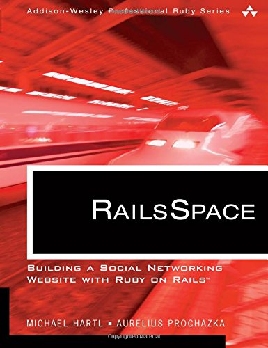 9780321480798: RailsSpace: Building a Social Networking Website with Ruby on Rails (Addison-Wesley Professional Ruby)