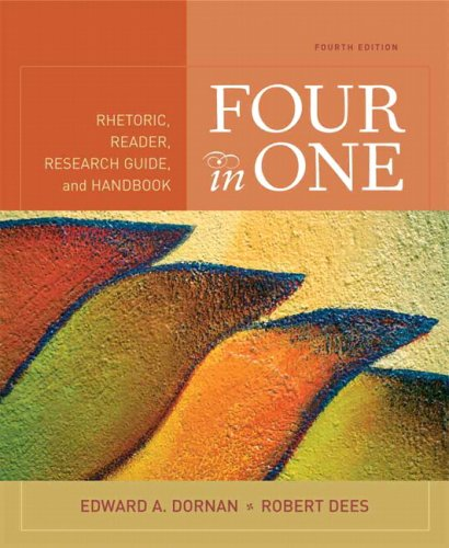Four in One: Rhetoric, Reader, Research Guide, and Handbook (4th Edition) (0321481267) by Dornan, Edward A.; Dees, Robert