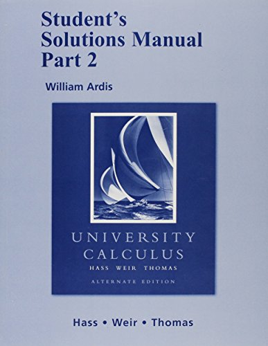 Student Solutions Manual, Part 2 for University Calculus: Alternate Edition (Pt. 2) (0321482131) by Hass, Joel R.; Weir, Maurice D.; Thomas Jr., George B.
