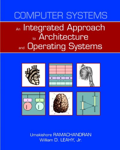 Computer Systems: An Integrated Approach to Architecture: Ramachandran, Umakishore; Leahy