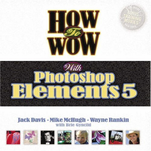 How to Wow with Photoshop Elements 5 (0321486153) by Davis, Jack; McHugh, Mike; Rankin, Wayne