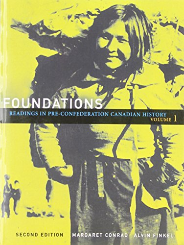 Foundations: Readings in Pre-Confederation Canadian History, Vol. 1 (2nd Edition) (9780321491107) by Conrad, Margaret; Finkel, Alvin