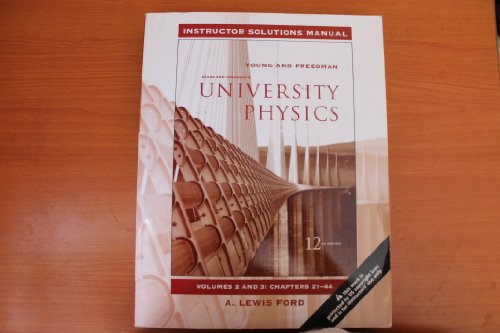 University Physics Instructor Solutions Manual Vol. 2 & 3, Chapters 21-44 (2 & 3) (0321492102) by A. Lewis Ford; Sears & Zemansky; Young & Freedman