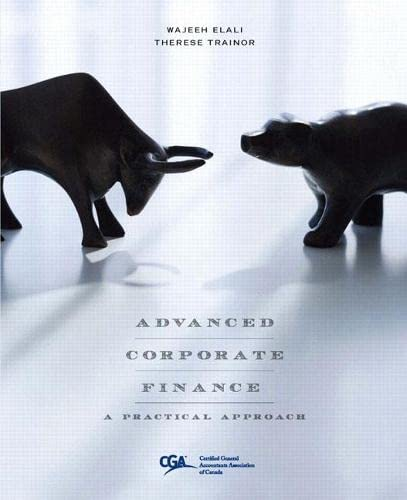 Advanced Corporate Finance: A Practical Approach, First: Wajeeh Elali, Therese