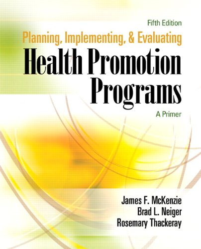 Planning, Implementing, and Evaluating Health Promotion Programs: Brad L. Neiger;