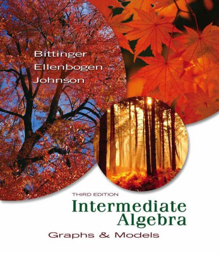 Intermediate Algebra: Graphs and Models: MML Version (0321496299) by Marvin L. Bittinger; David J. Ellenbogen; Barbara L. Johnson
