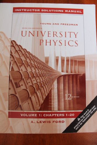 University Physics Instructor Solutions Manual Vol. 1, Chapters 1-20 (1) (9780321499684) by A. Lewis Ford; Sears & Zemansky; Young & Freedman
