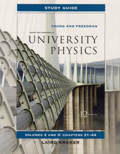 Study Guide for University Physics, Volumes 2-3: Chapters 21-44 (9780321500373) by Hugh D. Young; Roger A. Freedman; Laird Kramer