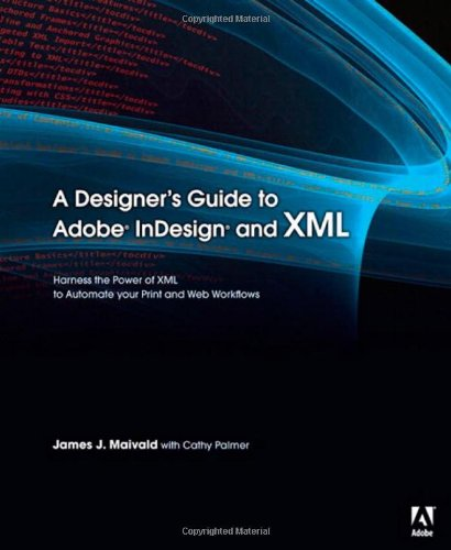 9780321503558: A Designer's Guide to Adobe InDesign and XML: Harness the Power of XML to Automate your Print and Web Workflows