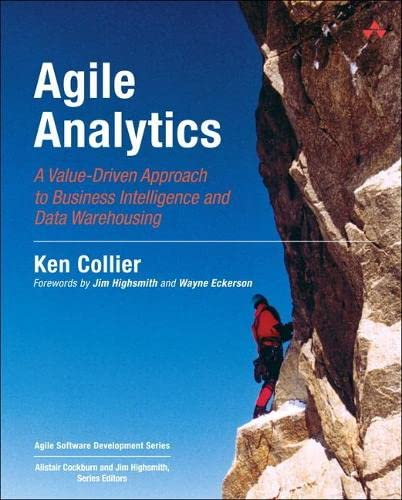 9780321504814: Agile Analytics: A Value-Driven Approach to Business Intelligence and Data Warehousing: Delivering the Promise of Business Intelligence (Agile Software Development)