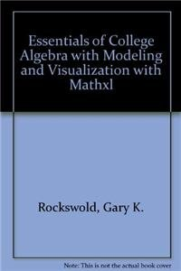 9780321508218: Essentials of College Algebra With Modeling and Visualization + Mathxl