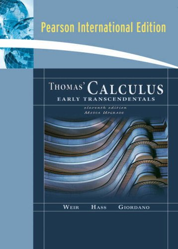 Thomas' Calculus, Early Transcendentals, Media Upgrade: International Edition (0321511654) by George B. Thomas Jr.; Maurice D. Weir; Joel R. Hass; Frank R. Giordano