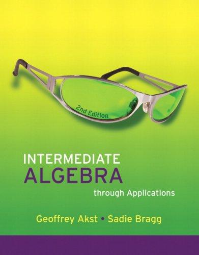 Intermediate Algebra through Applications (2nd Edition): Geoffrey Akst, Sadie