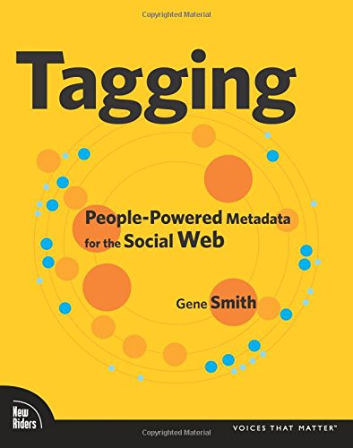 Tagging: People-Powered Metadata for the Social Web 9780321529176 Tagging is fast becoming one of the primary ways people organize and manage digital information. Tagging complements traditional organiz