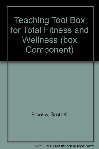 Teaching Tool Box for Total Fitness and Wellness (Box Component): Scott K. Powers, Stephen L. Dodd,...