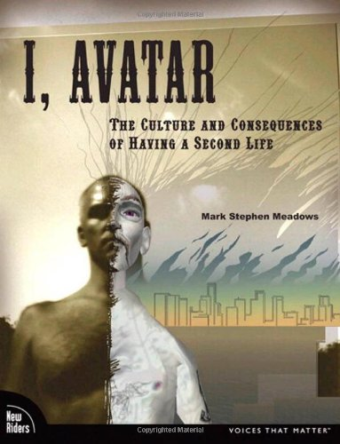 9780321533395: I, Avatar: The Culture and Consequences of Having a Second Life (New Riders)