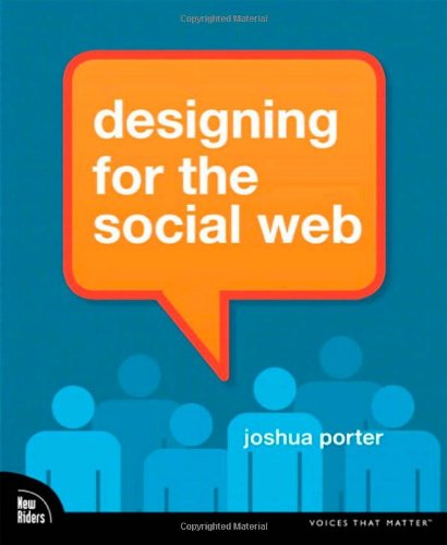 Designing for the Social Web (Voices That: Joshua Porter