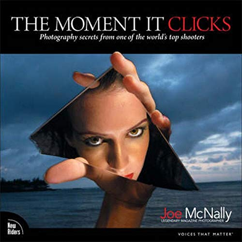 9780321544087: The Moment It Clicks: Photography Secrets from One of the World's Top Shooters