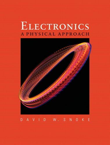 Electronics 9780321551337 Electronics: A Physical Approach de-mystifies electronics by filling the gap between physical principles and pragmatic circuit design. T