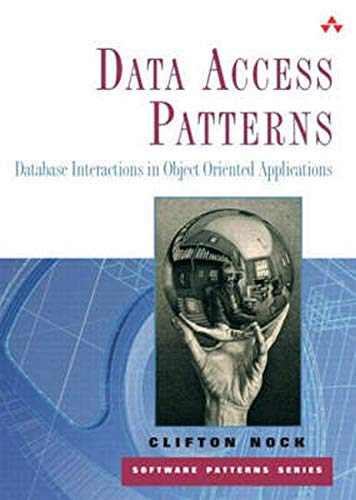 9780321555625: Data Access Patterns: Database Interactions in Object-Oriented Applications (Software Patterns)