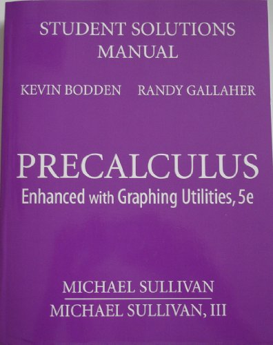 Precalculus Enhanced with Graphing Utilities, 5e Student Solutions Manual 2009: Kevin Bodden