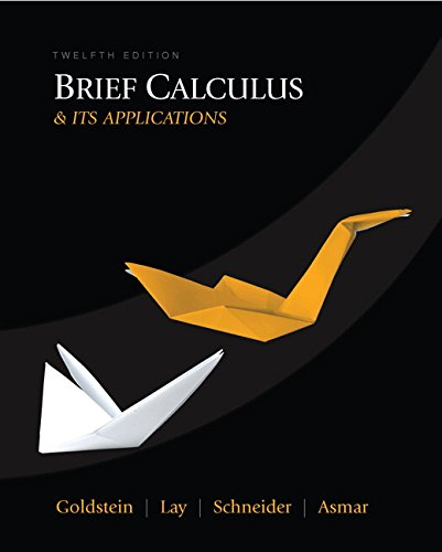 Brief Calculus & Its Applications (12th Edition): Larry J. Goldstein,