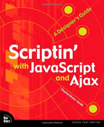 9780321572608: Scriptin' with JavaScript and Ajax: A Designer's Guide (Voices That Matter)