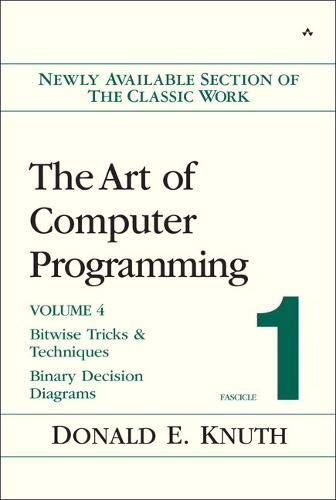 The Art of Computer Programming, Volume 4, Fascicle 1: Bitwise Tricks & Techniques; Binary Decision Diagrams (0321580508) by Donald E. Knuth