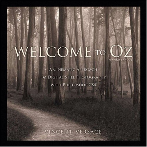 9780321585462: Welcome to Oz: A Cinematic Approach to Digital Still Photography With Photoshop Cs4