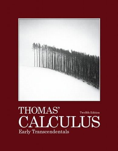 Thomas' Calculus: Early Transcendentals, 12th Edition: Thomas Jr., George