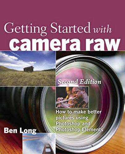 9780321592132: Getting Started with Camera Raw: How to make better pictures using Photoshop and Photoshop Elements (2nd Edition)