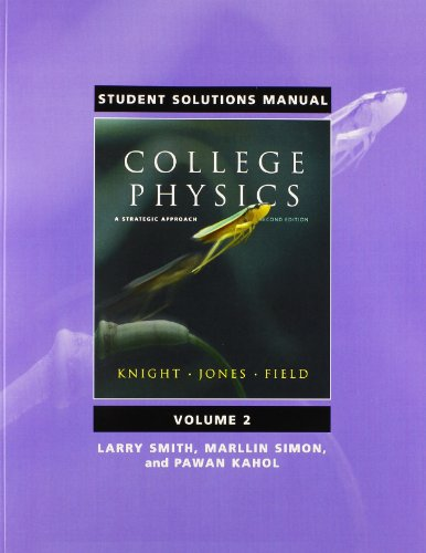 Student Solutions Manual for College Physics: A Strategic Approach Volume 2 (Chs. 17-30) (0321596307) by Knight, Randall D.; Jones, Brian; Field, Stuart; Smith, Larry K.; Kahol, Pawan; Simon, Marllin