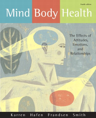 9780321596420: Mind/Body Health: The Effects of Attitudes, Emotions, and Relationships (4th Edition)