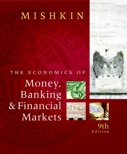Economics of Money, Banking and Financial Markets: Frederic S. Mishkin