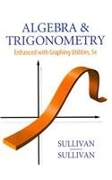 Algebra and Trigonometry Enhanced with Graphing Utilities, by Sullivan, 5th Books a La Carte Plus ...