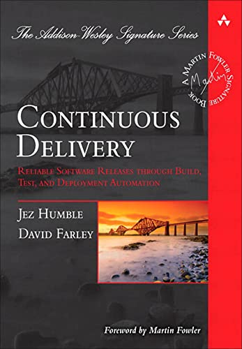 9780321601919: Continuous Delivery: Reliable Software Releases Through Build, Test, and Deployment Automation