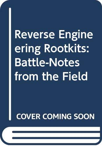 9780321602763: Reverse Engineering Rootkits: Battle-Notes from the Field