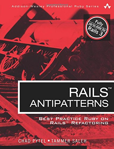 9780321604811: Rails AntiPatterns: Best Practice Ruby on Rails Refactoring (Addison-Wesley Professional Ruby)