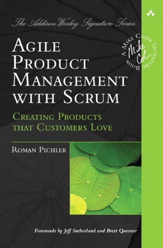9780321605788: Agile Product Management with Scrum: Creating Products that Customers Love (Addison-Wesley Signature)