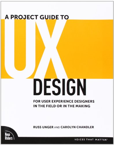 9780321607379: A Project Guide to UX Design: For user experience designers in the field or in the making (Voices That Matter)
