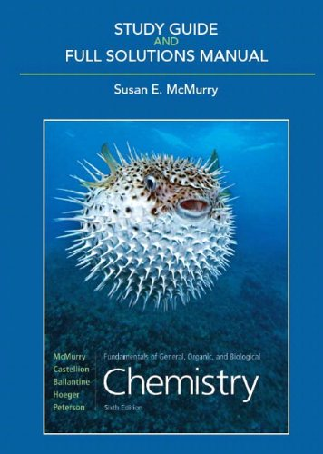 Study Guide &Full Solutions Manual for Fundamentals of General, Organic, and Biological Chemistry (0321612388) by McMurry, John; McMurry, Susan E; Ballantine, David; Hoeger, Carl A.; Peterson, Douglas