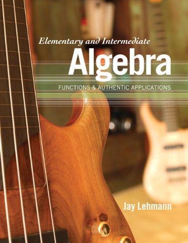 Elementary and Intermediate Algebra : Functions and: Lehmann, Jay