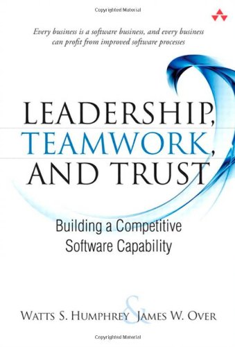 9780321624505: Leadership, Teamwork, and Trust: Building a Competitive Software Capability (Sei Series in Software Engineering)