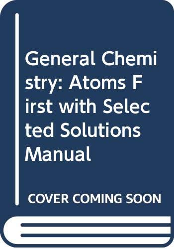 9780321634993: General Chemistry: Atoms First with Selected Solutions Manual