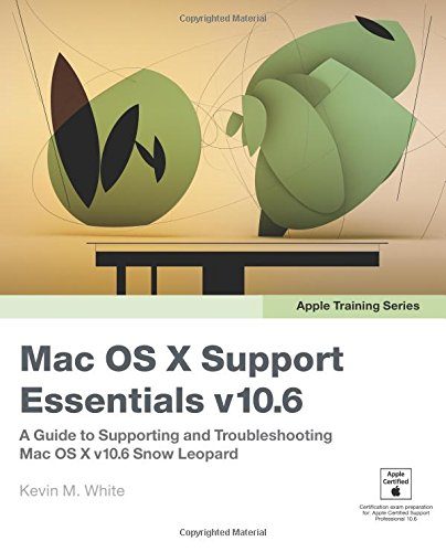 9780321635341: Apple Training Series: Mac OS X Support Essentials v10.6: A Guide to Supporting and Troubleshooting Mac OS X V10.6 Snow Leopard