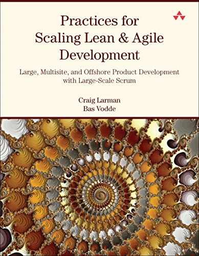 9780321636409: Practices for Scaling Lean and Agile Development: Large, Multisite, and Offshore Product Development with Large-Scale Scrum (Agile Software Development Series)