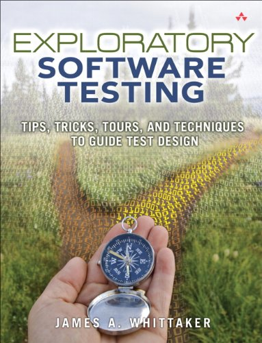9780321636416: Exploratory Software Testing: Tips, Tricks, Tours, and Techniques to Guide Test Design