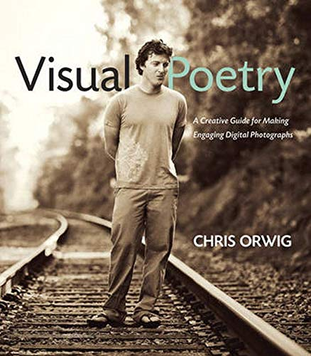9780321636829: Visual Poetry: A Creative Guide for Making Engaging Digital Photographs (Voices That Matter)