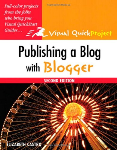9780321637529: Publishing a Blog with Blogger: Visual QuickProject Guide (2nd Edition)