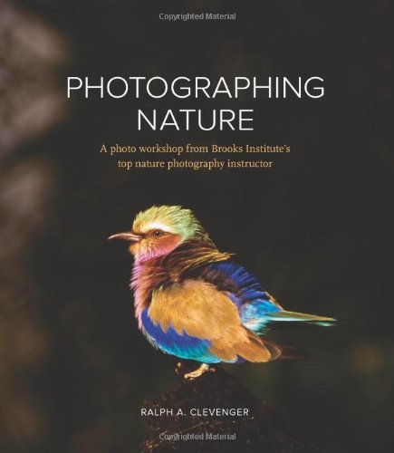 9780321637543: Photographing Nature: A Photo Workshop From Brooks Institute's Top Nature Photography Instructor